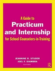 A Guide to Practicum and Internship for School Counselors-in-Training 1st Edition 9780415997478 041599747X