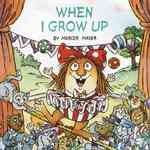 When I Grow Up (Little Critter) 0 9780375826320 0375826327