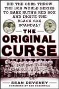 The Original Curse: Did the Cubs Throw the 1918 World Series to Babe Ruth's Red Sox and Incite the Black Sox Scandal? 1st Edition 9780071629973 0071629971