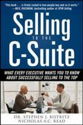 Selling to the C-Suite:  What Every Executive Wants You to Know About Successfully Selling to the Top 1st edition 9780071628914 0071628916