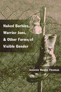 Naked Barbies, Warrior Joes, and Other Forms of Visible Gender 0 9780252071355 0252071352