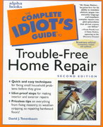 Complete Idiot's Guide to Trouble-Free Home Repair, 2E 2nd edition 9780028632629 0028632621