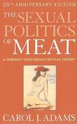 The Sexual Politics of Meat (20th Anniversary Edition) 1st edition 9781441173287 1441173285