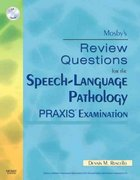 Mosby's Review Questions for the Speech-Language Pathology PRAXIS Examination 1st Edition 9780323059046 032305904X