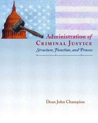 Administration of Criminal Justice: Structure, Function, and Process 1st edition 9780130842343 0130842346