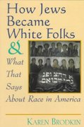 How Jews Became White Folks and What That Says About Race in America 1st Edition 9780813525907 081352590X