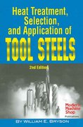 Heat Treatment, Selection, and Application of Tool Steels 2nd Edition 9781569903766 156990376X