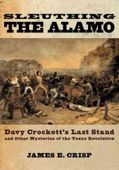 Sleuthing the Alamo 1st Edition 9780195163506 0195163508