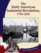 The Early American Industrial Revolution, 1793-1850 0 9780736815574 0736815570