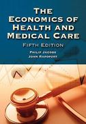The Economics Of Health And Medical Care 5th Edition 9780763725952 0763725951