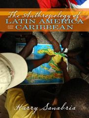 Anthropology of Latin America and the Caribbean 1st Edition 9781317350248 1317350243