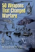 50 Weapons That Changed Warfare 0 9781564147561 1564147568