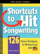 Shortcuts to Hit Songwriting: 126 Proven Techniques for Writing Songs That Sell 1st Edition 9780982004005 0982004001