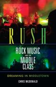 Rush, Rock Music, and the Middle Class 1st Edition 9780253221490 0253221498