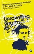 Unravelling Gramsci: Hegemony and Passive Revolution in the Global Political Economy 0 9780745323848 0745323847