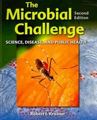 The Microbial Challenge: Science, Disease And Public Health 2nd edition 9780763756895 076375689X