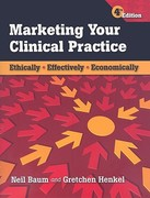 Marketing Your Clinical Practice: Ethically, Effectively, Economically 4th Edition 9780763769833 0763769835