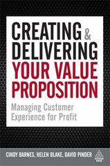 Creating and Delivering Your Value Proposition 1st Edition 9780749455125 0749455128
