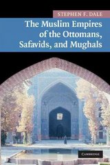 The Muslim Empires of the Ottomans, Safavids, and Mughals 1st Edition 9780521691420 0521691427