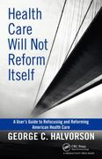Health Care Will Not Reform Itself 1st Edition 9781439816141 143981614X