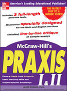 McGraw-Hill's Praxis I and II Exam 1st edition 9780071440851 0071440852