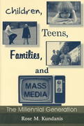 Children, Teens, Families, and Mass Media 2nd edition 9780805845648 080584564X