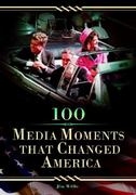 100 Media Moments That Changed America 0 9780313355172 0313355177
