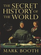 The Secret History of the World 0 9781400106226 1400106222