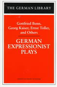 German Expressionist Plays: Gottfried Benn, Georg Kaiser, Ernst Toller, and Others 1st edition 9780826409508 0826409504