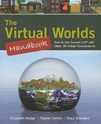 The Virtual Worlds Handbook: How to Use Second Life® and Other 3D Virtual Environments 1st Edition 9780763777470 0763777471