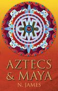 Aztecs and Maya 0 9780752454283 0752454285