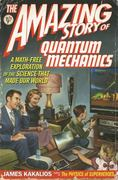 The Amazing Story of Quantum Mechanics 0 9781592404797 1592404790