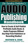 How to Create & Self-Publish Profitable Audio Books & Audio Programs Without Any Help from Publishers or Recording Studios! 0 9781933723150 1933723157