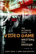 The Ultimate Guide to Video Game Writing and Design 1st Edition 9781580650663 158065066X