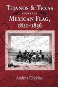 Tejanos and Texas under the Mexican Flag, 1821-1836 1st Edition 9780890966068 0890966060
