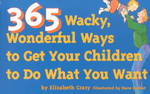 365 Wacky, Wonderful Ways to Get Your Children to Do What You Want 0 9780943990798 0943990793