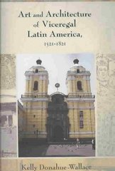 Art and Architecture of Viceregal Latin America, 1521-1821 1st Edition 9780826334596 0826334598