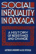 Social Inequality in Oaxaca:  A History of Resistance and Change 0 9780877228684 087722868X