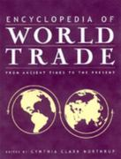 Encyclopedia of World Trade: From Ancient Times to the Present 0 9780765680587 0765680580