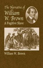 The Narrative of William W. Brown, a Fugitive Slave 1st Edition 9780486430973 0486430979