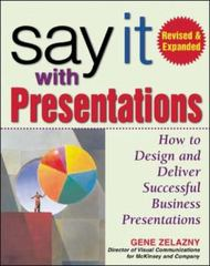 Say It with Presentations, Second Edition, Revised & Expanded 2nd Edition 9780071472890 0071472894