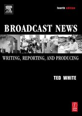 Broadcast News Writing, Reporting, and Producing 4th Edition 9780240806594 024080659X