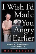 I Wish I'd Made You Angry Earlier: Essays on Science, Scientists, and Humanity 0 9780879696740 0879696745
