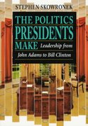 The Politics Presidents Make - Leadership from John Adams to Bill Clinton 2nd Edition 9780674689374 0674689372