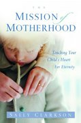 The Mission of Motherhood 1st edition 9781578565818 1578565812