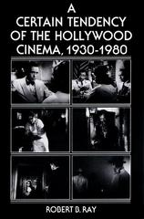 A Certain Tendency of the Hollywood Cinema, 1930-1980 1st Edition 9780691101743 0691101744