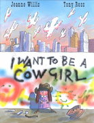 I Want to be a Cowgirl 1st edition 9780805069976 0805069976