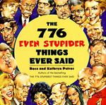 The 776 Even Stupider Things Ever Said 1st edition 9780060950590 0060950595