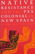 Native Resistance and the Pax Colonial in New Spain 0 9780803292499 080329249X
