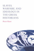 Slaves, Warfare, and Ideology in the Greek Historians 0 9780521893909 0521893909